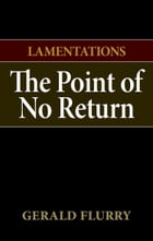 Lamentations: The Point of No Return by Gerald Flurry