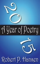 2015: A Year of Poetry by Robert P. Hansen