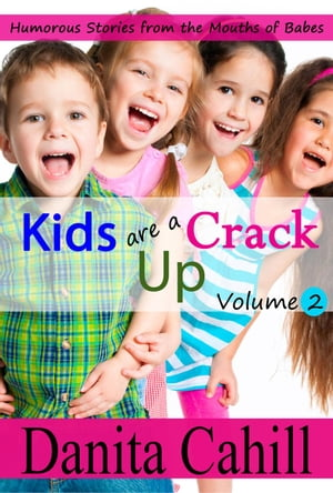 KIDS ARE A CRACK UP - HUMOROUS STORIES FROM THE MOUTHS OF BABES,  VOLUME 2 KIDS ARE A CRACK UP,  #2