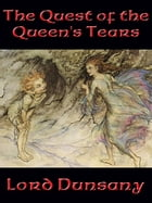 The Quest of the Queen's Tears by Lord Dunsany