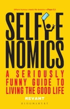 Selfienomics: A Seriously Funny Guide to Living the Good Life by Revant Himatsingka