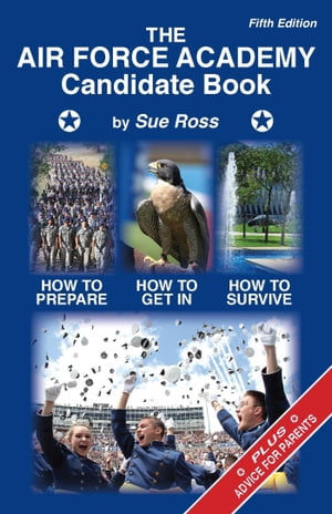 The Air Force Academy Candidate Book: How to Get In, How to Prepare, How to Survive by Sue Ross