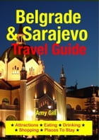 Belgrade & Sarajevo Travel Guide: Attractions, Eating, Drinking, Shopping & Places To Stay by Amy Gill