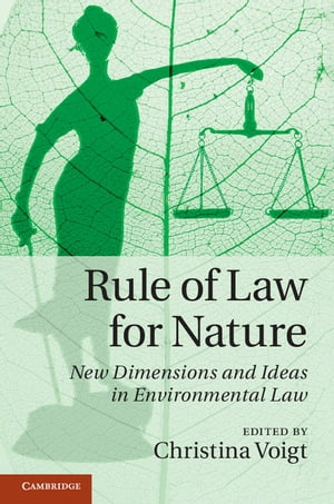 Rule of Law for Nature New Dimensions and Ideas in Environmental Law