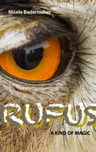 Rufus: A Kind of Magic by Nicole Badertscher