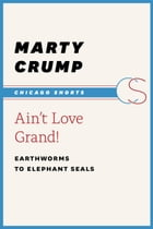Ain't Love Grand!: Earthworms to Elephant Seals by Marty Crump