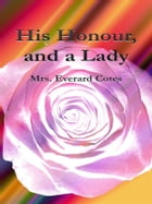 His Honour, and a Lady by Mrs. Everard Cotes