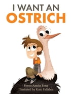 I Want an Ostrich by Sonya Annita Song