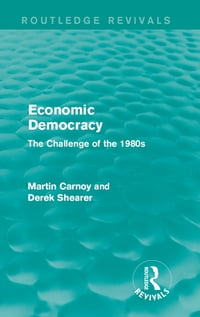 Economic Democracy (Routledge Revivals): The Challenge of the 1980s