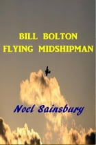 Bill Bolton Flying Midshipman by Noel Sainsbury