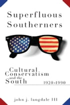 Superfluous Southerners: Cultural Conservatism and the South, 1920-1990 by John J. Langdale