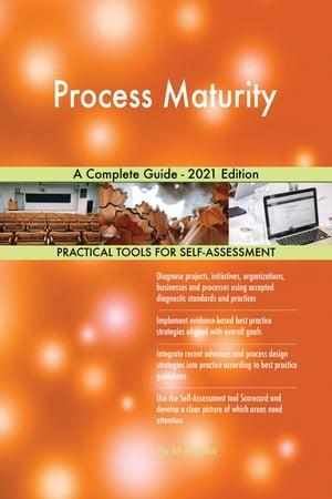 Process Maturity A Complete Guide - 2021 Edition by Gerardus Blokdyk