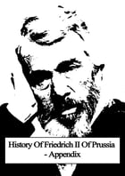 History Of Friedrich II Of Prussia-Appendix by Thomas Carlyle