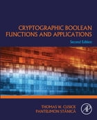 Cryptographic Boolean Functions and Applications by Thomas W. Cusick