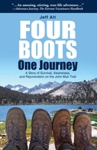 Four Boots-One Journey: A Story of Survival, Awareness & Rejuvenation on the John Muir Trail by Jeff Alt