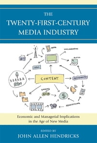 The Twenty-First-Century Media Industry: Economic and Managerial Implications in the Age of New…