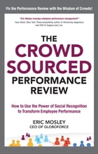 The Crowdsourced Performance Review: How to Use the Power of Social Recognition to Transform…