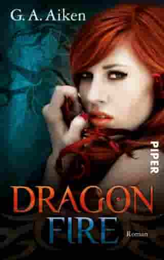 Dragon Fire: Roman (Dragon-Reihe, Band 4) by G. A. Aiken