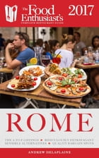 Rome - 2017: The Food Enthusiast's Complete Restaurant Guide by Andrew Delaplaine
