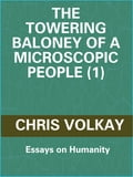 The Towering Baloney of a Microscopic People (1): Essays on Humanity 70945b74-5e7f-4758-8221-92dd72b58a59