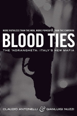 Blood Ties The Calabrian Mafia