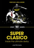 Superclasico: Inside the Ultimate Derby by Joel Richards