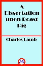 A Dissertation upon Roast Pig (Illustrated) by Charles Lamb