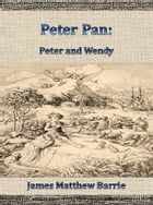 Peter Pan: Peter and Wendy by James Matthew Barrie