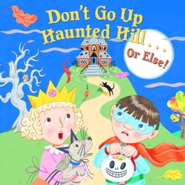 Book Don't Go Up Haunted Hill...or Else! by Random House