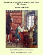 Secrets of Wise Men: Chemists and Great Physicians by William King David