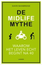 De Midlife Mythe (E-boek) by David Bainbridge