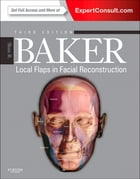 Local Flaps in Facial Reconstruction E-Book: Expert Consult by Shan R. Baker, MD