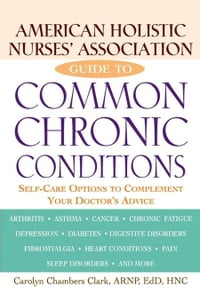 American Holistic Nurses' Association Guide to Common Chronic Conditions: Self-Care Options to…