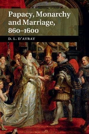 Papacy,  Monarchy and Marriage 860?1600