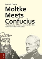 Moltke Meets Confucius: The Possibility of Mission Command in China by Dominik Thoma