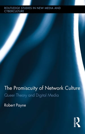 The Promiscuity of Network Culture Queer Theory and Digital Media