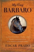 My Guy Barbaro: A Jockey's Journey Through Love, Triumph, and Heartbreak by Edgar Prado