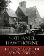 The House of the Seven Gables: Illustrated by Nathaniel Hawthorne