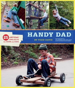 Handy Dad 25 Awesome Projects for Dads and Kids