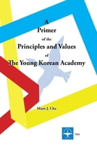 A Primer of the Principles and Values of The Young Korean Academy by Marn J. Cha