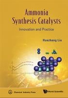 Ammonia Synthesis Catalysts: Innovation and Practice by Huazhang Liu