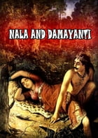 Nala And Damayanti And Other Poems: TRANSLATED FROM THE SANSCRIT INTO ENGLISH VERSE, WITH MYTHOLOGICAL AND CRITICAL NOTES. by REV. HENRY HART MILMAN