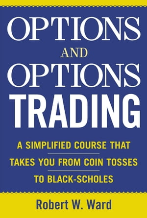 Options and Options Trading A Simplified Course That Takes You from Coin Tosses to Black-Scholes
