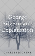 George Silverman's Explanation (Annotated & Illustrated) by Charles Dickens