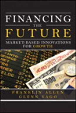 Book Financing the Future: Market-Based Innovations for Growth by Franklin Allen