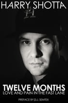 Twelve Months: Love and Pain in the Fast Lane by Harry Shotta