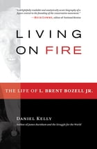 Living on Fire: The Life of L. Brent Bozell Jr. by Daniel Kelly