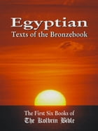 Egyptian Texts Of The Bronzebook: The First Six Books Of The Kolbrin Bible by Janice Manning (Editor), Marshall Masters (Contributor)