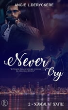 Never Cry 2: Scandal at Seatle by Angie L. Deryckère