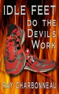 Idle Feet Do the Devil's Work 77f614dc-8f1c-4218-ae55-5b293e4c8d87
